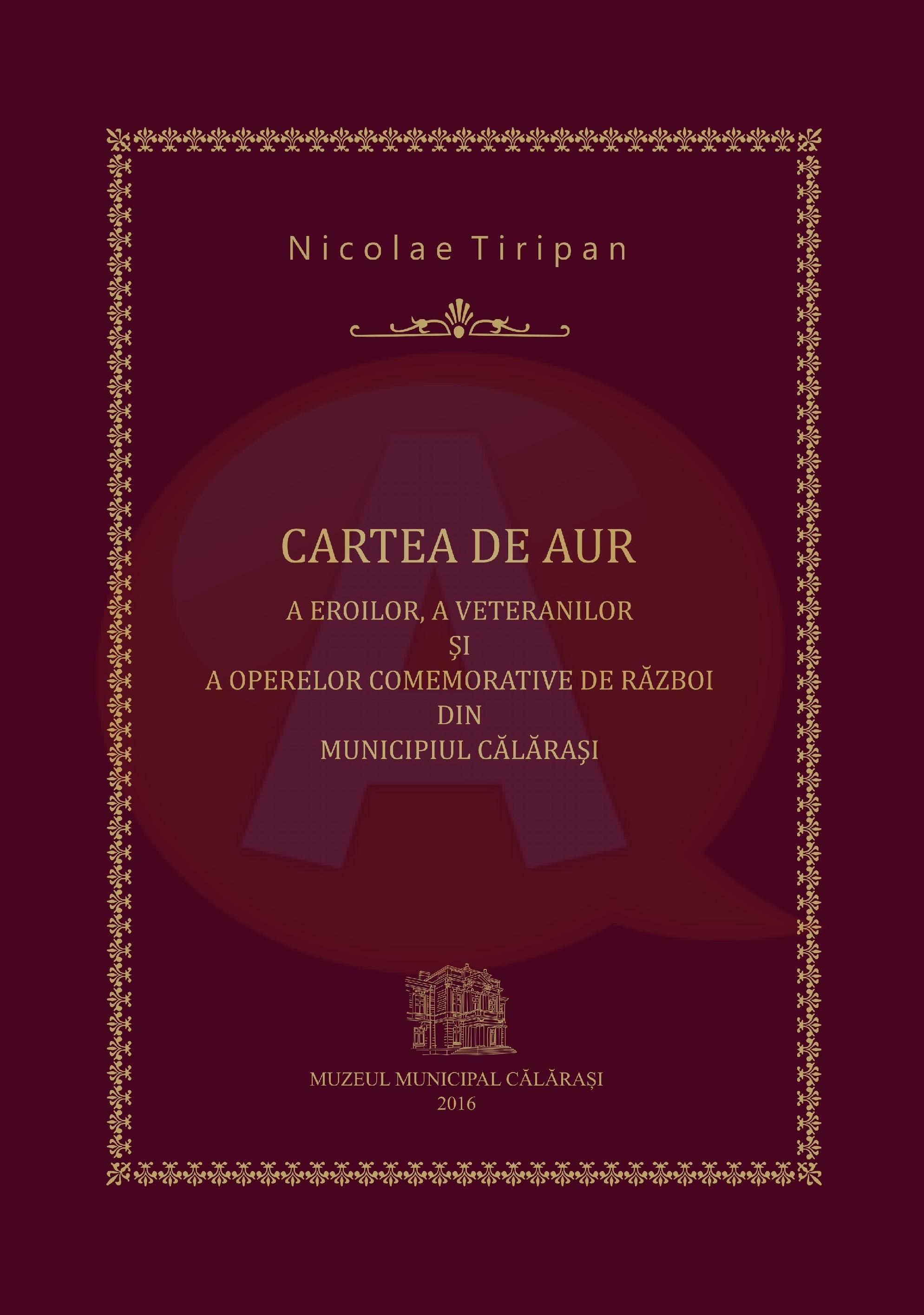 """Nicolae Țiripan, lansare de carte: """"Cartea de aur a eroilor, a veteranilor și a operelor comemorative de război din municipiul Călărași"""""""